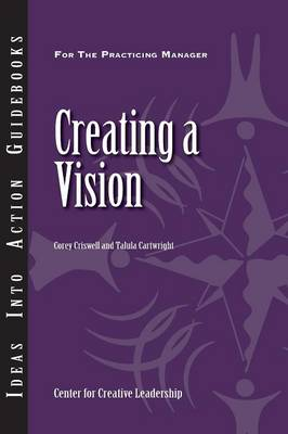 Creating a Vision by Center for Creative Leadership (CCL), Corey Criswell, Talula Cartwright