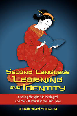 Second Language Learning and Identity Cracking Metaphors in Ideological and Poetic Discourse in the Third Space by Mika Yoshimoto