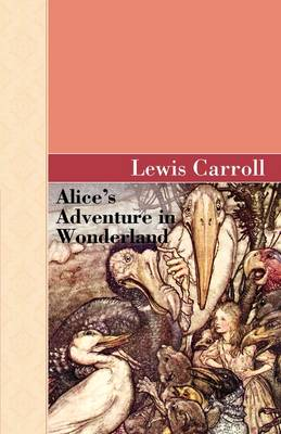 Alice's Adventure in Wonderland by Lewis (Christ Church College, Oxford) Carroll