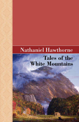 Tales of the White Mountains by Nathaniel Hawthorne