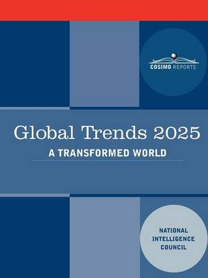 Global Trends 2025 Global Trends 2025: A Transformed World by Intellige National Intelligence Council, National Intelligence Council
