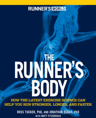The Runner's Body How the Latest Exercise Science Can Help You Run Stronger, Longer, and Faster by Ross Tucker, Jonathan Dugas, Matt Fitzgerald