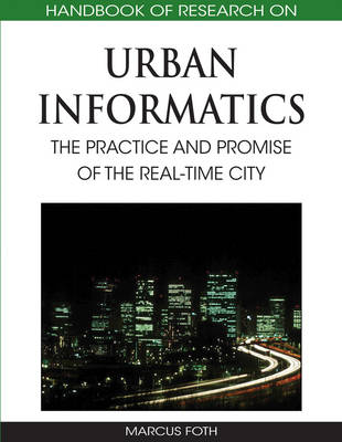 Handbook of Research on Urban Informatics The Practice and Promise of the Real-time City by Marcus Foth