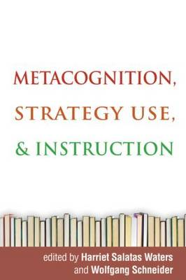 Metacognition, Strategy Use, and Instruction by Harriet Salatas Waters