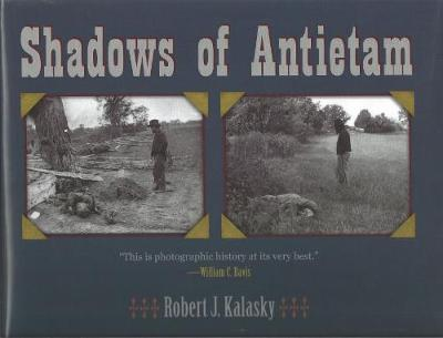 Shadows of Antietam by Robert J. Kalasky