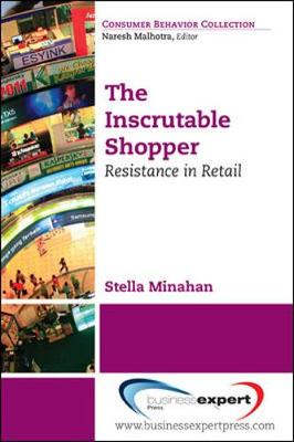 The Inscrutable Shopper Consumer Resistance in Retail by Stella Minihan, Carla Ferraro, Sean Sands