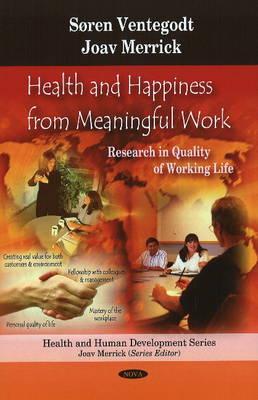 Health & Happiness from Meaningful Work Research in Quality of Working Life by Soren Ventegodt, Professor Joav, MD, MMedSci, DMSc Merrick