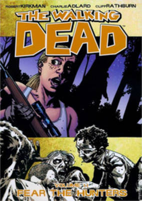 The Walking Dead Volume 11: Fear The Hunters by Robert Kirkman, Charlie Adlard, Cliff Rathburn