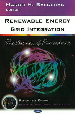 Renewable Energy Grid Integration The Business of Photovoltaics by Marco H. Balderas