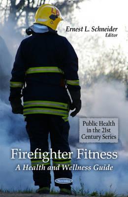 Firefighter Fitness A Health & Wellness Guide by Ernest L. Schneider