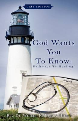 God Wants You to Know Pathways to Healing by Reverand William Rodriguez, Dr Hirsch