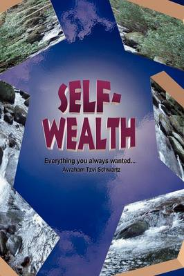 Self Wealth - Everything You Always Wanted... by Avraham Tzvi Schwartz