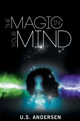 The Magic in Your Mind by U S Andersen, Uell S Andersen