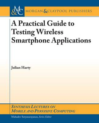 A Practical Guide to Testing Wireless Smartphone Applications by Julian Harty