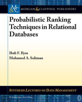 Probabilistic Ranking Techniques in Relational Databases by Ihab F. Ilyas, Mohamed Soliman