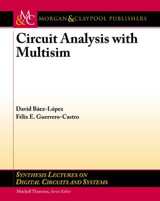 Circuit Analysis with Multisim by David Baez-Lopez, Felix E. Guerrero-Castro