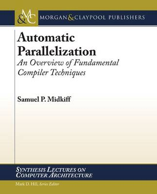Automatic Parallelization An Overview of Fundamental Compiler Techniques by Samuel Midkiff