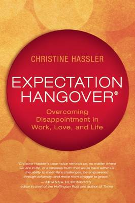 Expectation Hangover Overcoming Disappointment in Work, Love, and Life by Christine Hassler