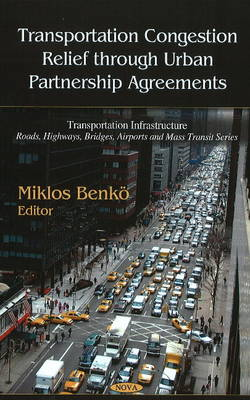 Transportation Congestion Relief Through Urban Partnership Agreements by Miklos Benko