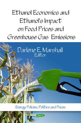 Ethanol Economics & Ethanol's Impact on Food Prices & Greenhouse Gas Emissions by Darlene E. Marshall