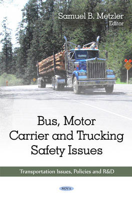Bus, Motor Carrier & Trucking Safety Issues by Samuel B. Metzler