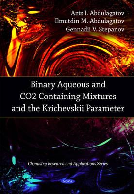 Binary Aqueous & CO2 Containing Mixtures & the Krichevskii Parameter by Aziz I. Abdulagatov, Ilmutdin M. Abdulagatov, Gennadii V. Stepanov