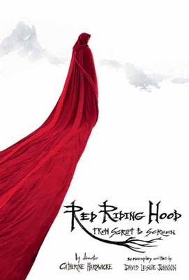 Red Riding Hood From Script to Screen by David Leslie Johnson