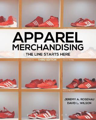 Apparel Merchandising The Line Starts Here by Jeremy A. Rosenau, David L. Wilson