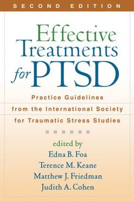 Effective Treatments for PTSD, Second Edition Practice Guidelines from the International Society for Traumatic Stress Studies by Edna B. Foa