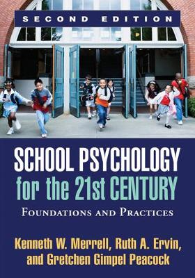 School Psychology for the 21st Century, Second Edition Foundations and Practices by Kenneth W. Merrell, Ruth A. Ervin, Gretchen Gimpel Peacock
