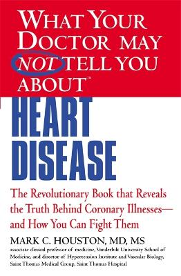 What Your Dr...Heart Disease The Revolutionary Book that Reveals the Truth Behind Coronary Illnesses - and How You Can Fight Them by Mark C., MD Houston
