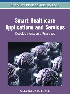 Smart Healthcare Applications and Services Developments and Practices by Carsten Rocker