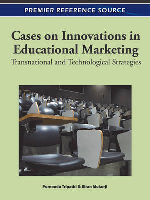 Cases on Innovations in Educational Marketing Transnational and Technological Strategies by Purnendu Tripathi