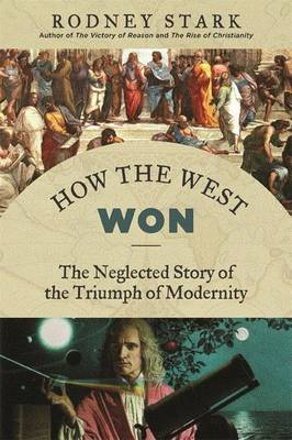 How the West Won The Neglected Story of the Triumph by Rodney Stark