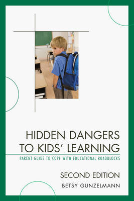 Hidden Dangers to Kids' Learning A Parent Guide to Cope with Educational Roadblocks by Betsy Gunzelmann