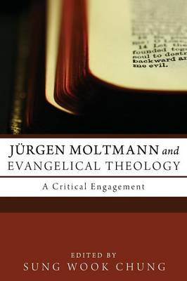 Jurgen Moltmann and Evangelical Theology A Critical Engagement by M. Daniel Carroll
