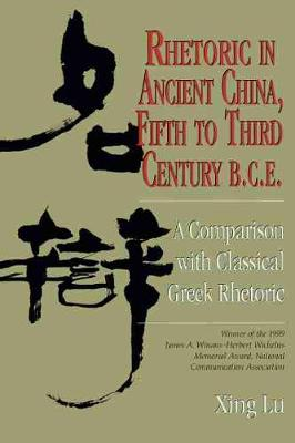 Rhetoric in Ancient China, Fifth to Third Century B.C.E A Comparison with Classical Greek Rhetoric by Xing Lu