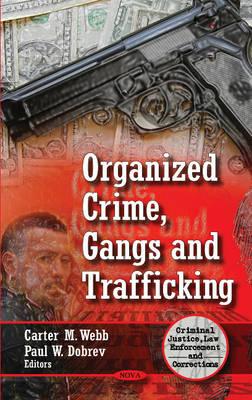 Organized Crime, Gangs & Trafficking by Carter M. Webb