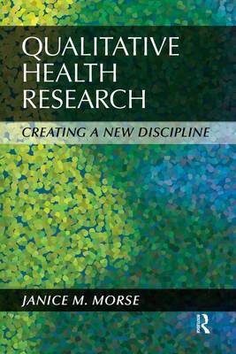 Qualitative Health Research Creating a New Discipline by Janice M. Morse