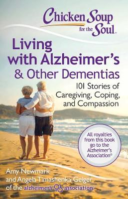 Chicken Soup for the Soul: Living with Alzheimer's and Other Dementias 101 Stories of Caregiving, Coping, and Compassion by Amy Newmark