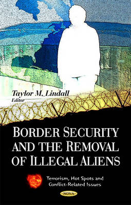 Border Security & the Removal of Illegal Aliens by Taylor M. Lindall