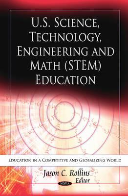 U.S. Science, Technology, Engineering & Math (STEM) Education by Jason C. Rollins