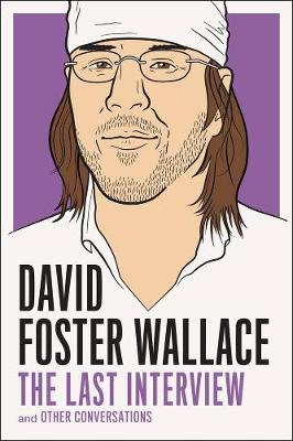 David Foster Wallce: The Last Interview by David Foster Wallace