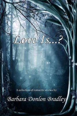 Love Is...? by Barbara Donlon Bradley
