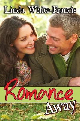 Romance Away by Linda White-Francis