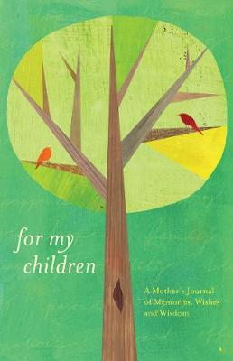 For My Children A Mother's Journal of Memories, Wishes and Wisdom by Dionna Ford