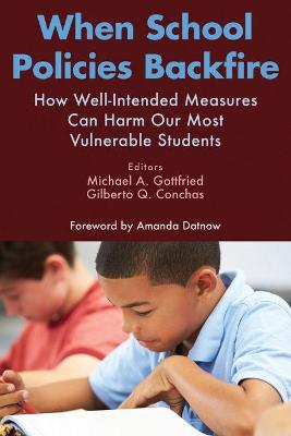 When School Policies Backfire How Well-Intended Measures Can Harm Our Most Vulnerable Students by Amanda Datnow