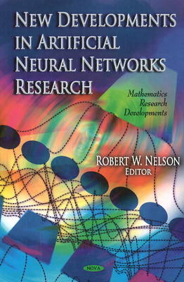 New Developments In Artificial Neural Networks Research by Robert W. Nelson