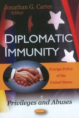 Diplomatic Immunity Privileges & Abuses by Jonathan B. Gaskin