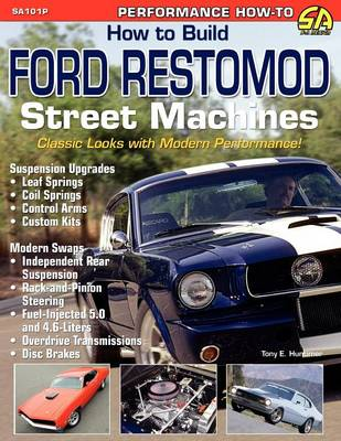 How to Build Ford Restomod Street Machines by Tony E Huntimer